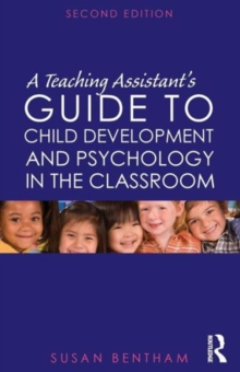 A Teaching Assistant's Guide to Child Development and Psychology in the Classroom : Second edition, Paperback / softback Book