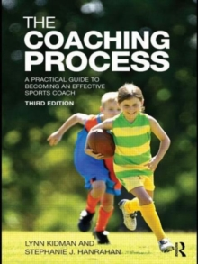 The Coaching Process : A Practical Guide to Becoming an Effective Sports Coach, Paperback Book