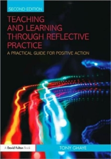 Teaching and Learning through Reflective Practice : A Practical Guide for Positive Action, Paperback Book
