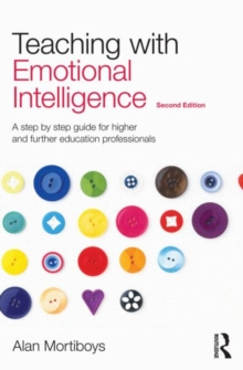Teaching with Emotional Intelligence : A step-by-step guide for Higher and Further Education professionals, Paperback / softback Book