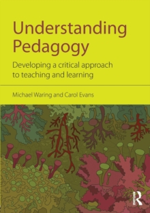 Understanding Pedagogy : Developing a critical approach to teaching and learning, Paperback / softback Book