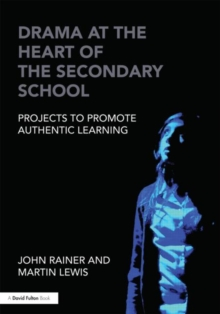 Drama at the Heart of the Secondary School : Projects to Promote Authentic Learning, Paperback / softback Book