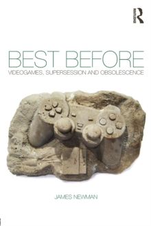 Best Before : Videogames, Supersession and Obsolescence, Paperback / softback Book