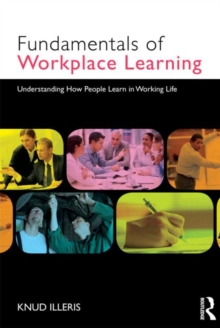 The Fundamentals of Workplace Learning : Understanding How People Learn in Working Life, Paperback Book