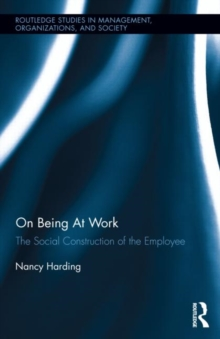 On Being At Work : The Social Construction of the Employee, Hardback Book