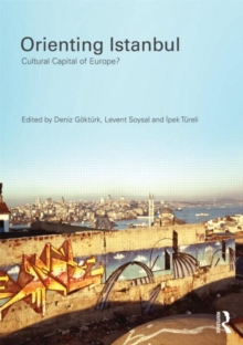 Orienting Istanbul : Cultural Capital of Europe?, Paperback / softback Book