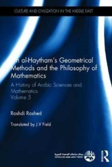Ibn al-Haytham's Geometrical Methods and the Philosophy of Mathematics : A History of Arabic Sciences and Mathematics Volume 5, Hardback Book