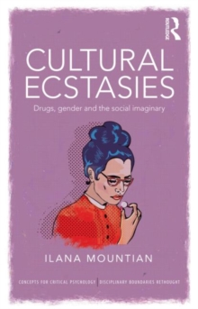 Cultural Ecstasies : Drugs, Gender and the Social Imaginary, Paperback / softback Book