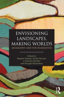 Envisioning Landscapes, Making Worlds : Geography and the Humanities, Paperback Book