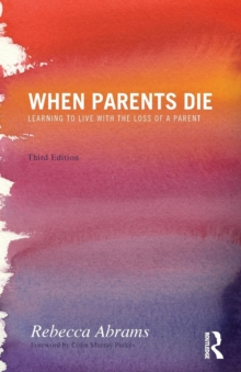 When Parents Die : Learning to Live with the Loss of a Parent, Paperback / softback Book