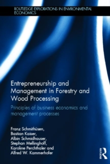 Entrepreneurship and Management in Forestry and Wood Processing : Principles of Business Economics and Management Processes, Hardback Book