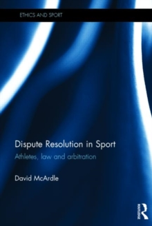 Dispute Resolution in Sport : Athletes, Law and Arbitration, Hardback Book
