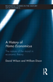 A History of Homo Economicus : The Nature of the Moral in Economic Theory, Hardback Book