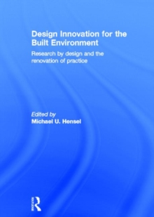 Design Innovation for the Built Environment : Research by Design and the Renovation of Practice, Hardback Book