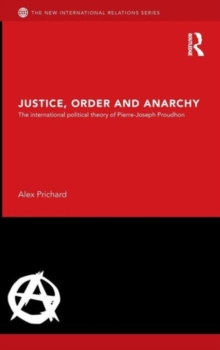 Justice, Order and Anarchy : The International Political Theory of Pierre-Joseph Proudhon, Hardback Book