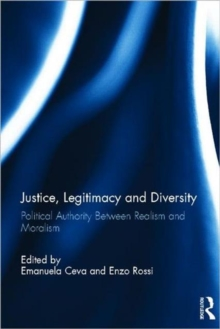 Justice, Legitimacy, and Diversity : Political Authority Between Realism and Moralism, Hardback Book