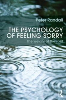 The Psychology of Feeling Sorry : The Weight of the Soul, Paperback / softback Book