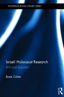 Israeli Holocaust Research : Birth and Evolution, Hardback Book