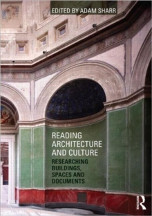 Reading Architecture and Culture : Researching Buildings, Spaces and Documents, Paperback / softback Book