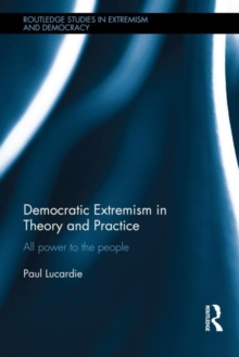 Democratic Extremism in Theory and Practice : All Power to the People, Hardback Book