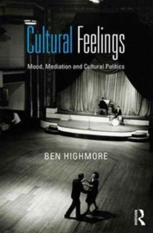 Cultural Feelings : Mood, Mediation and Cultural Politics, Paperback / softback Book