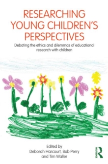 Researching Young Children's Perspectives : Debating the ethics and dilemmas of educational research with children, Paperback Book