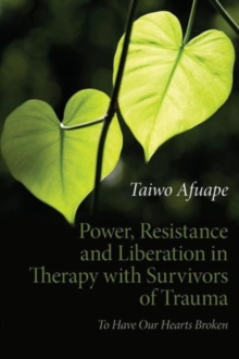 Power, Resistance and Liberation in Therapy with Survivors of Trauma : To Have Our Hearts Broken, Paperback Book
