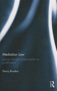 Mediation Law : Journey through Institutionalism to Juridification, Hardback Book