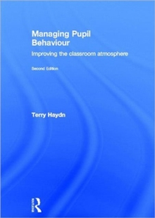 Managing Pupil Behaviour : Improving the classroom atmosphere, Hardback Book