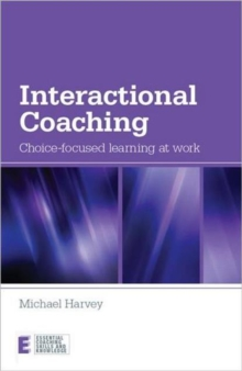 Interactional Coaching : Choice-focused Learning at Work, Paperback / softback Book