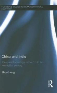 China and India : The Quest for Energy Resources in the 21st Century, Hardback Book