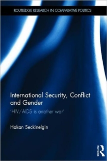 International Security, Conflict and Gender : 'HIV/AIDS is Another War', Hardback Book