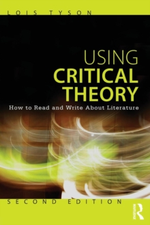 Using Critical Theory : How to Read and Write About Literature, Paperback Book
