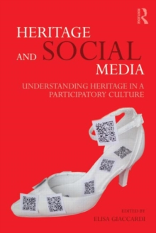 Heritage and Social Media : Understanding heritage in a participatory culture, Paperback / softback Book