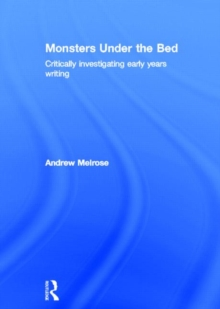 Monsters Under the Bed : Critically Investigating Early Years Writing, Hardback Book