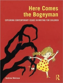 Here Comes the Bogeyman : Exploring contemporary issues in writing for children, Paperback / softback Book