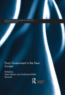 Party Government in the New Europe, Hardback Book