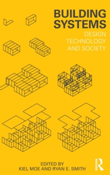 Building Systems : Design Technology and Society, Hardback Book
