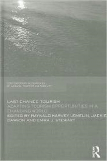 Last Chance Tourism : Adapting Tourism Opportunities in a Changing World, Hardback Book