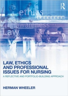 Law, Ethics and Professional Issues for Nursing : A Reflective and Portfolio-Building Approach, Paperback / softback Book
