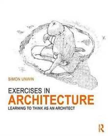 Exercises in Architecture : Learning to Think as an Architect, Paperback / softback Book
