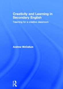 Creativity and Learning in Secondary English : Teaching for a creative classroom, Hardback Book