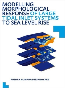 Modelling Morphological Response of Large Tidal Inlet Systems to Sea Level Rise : UNESCO-IHE PhD Thesis, Paperback / softback Book