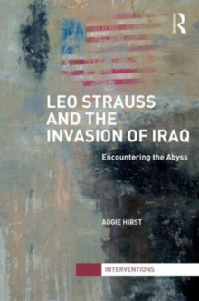 Leo Strauss and the Invasion of Iraq : Encountering the Abyss, Hardback Book