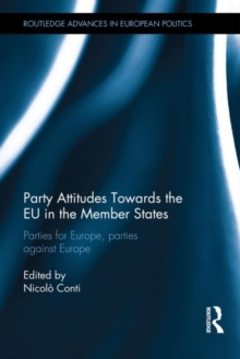 Party Attitudes Towards the EU in the Member States : Parties for Europe, Parties against Europe, Hardback Book