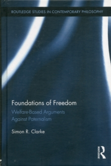 Foundations of Freedom : Welfare-Based Arguments Against Paternalism, Hardback Book