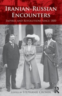 Iranian-Russian Encounters : Empires and Revolutions since 1800, Hardback Book