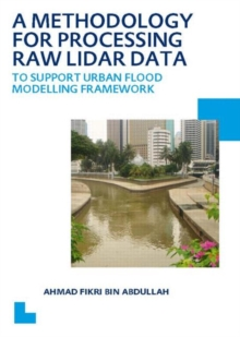 A Methodology for Processing Raw LIDAR Data to Support Urban Flood Modelling Framework : UNESCO-IHE PhD Thesis, Paperback Book