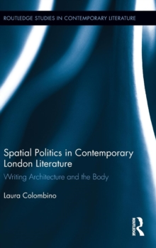 Spatial Politics in Contemporary London Literature : Writing Architecture and the Body, Hardback Book