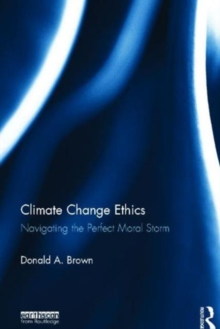 Climate Change Ethics : Navigating the Perfect Moral Storm, Hardback Book